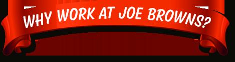 Reasons to work at Joe Browns